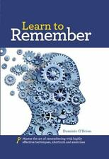 Learn to Remember: Train your brain for peak performance, discover untapped memo