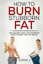 Losing and Maintaining Your Weight: How to Burn Stubborn Fat : The Secret...