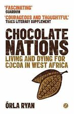 Chocolate Nations : Living and Dying for Cocoa in West Africa by Orla Ryan...