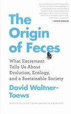 The Origin of Feces: What Excrement Tells Us About Evolution, Ecology, and a Sus