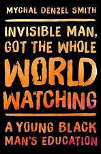 Invisible Man, Got the Whole World Watching by Mychal Denzel Smith (2016,...