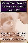 WHEN YOU WORRY ABOUT THE CHILD YOU LOVE: Emotional and Learning Problems in Chil
