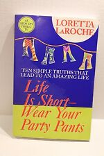 Life Is Short - Wear Your Party Pants by Loretta LaRoche - Self-Help Book 2004