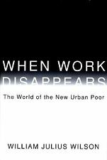 When Work Disappears: The World of the New Urban Poor-ExLibrary