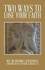 Two Ways to Lose Your Faith by Richard E. Kuykendall (2013, Paperback)