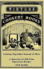 Cooking Vegetables Instead of Meat - a Selection of Old-Time Vegetarian...
