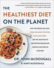 The Healthiest Diet on the Planet : Why the Foods You Love - Pancakes,...