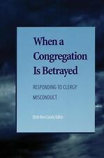 When a Congregation Is Betrayed : Responding to Clergy Misconduct by Candace...