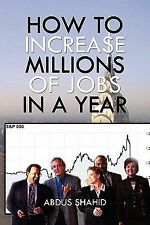 How to Increase Millions of Jobs in a Year by Abdus Shahid (2010, Paperback)