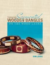 Turning Segmented Wooden Bangles on the Wood Lathe, , Jovag, Don, Very Good, 201