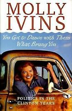 You Got to Dance With Them What Brung You by Molly Ivins (1998, Hardcover) Book