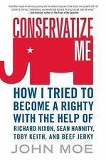 Conservatize Me: How I Tried to Become a Righty with the Help of Richard Nixon,