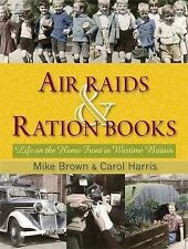 Air Raids and Ration Books: Life on the Home Front in Wartime Britain by Mike...