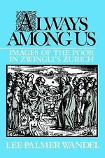 Always among Us : Images of the Poor in Zwingli's Zurich by Lee Palmer Wandel...