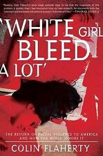 White Girl Bleed a Lot: The Return of Racial Violence to America and How the...
