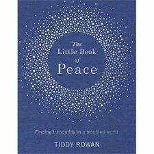 The Little Book of Peace: Finding tranquillity in a tro - Hardcover NEW Tiddy Ro