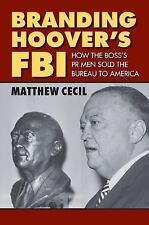 Branding Hoover's FBI : How the Boss's PR Men Sold the Bureau to America by...