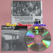 CD THE BIG PILL End of an era 2005(Xs8)  lp mc dvd