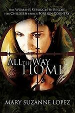 All the Way Home: One Woman's Struggle to Rescue Her Children from a Foreign Cou