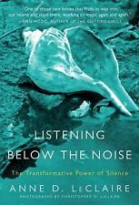 Listening Below the Noise: The Transformative Power of Silence by LeClaire, Ann