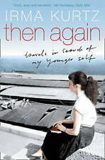 Then Again: Travels in Search of My Younger Self by Irma Kurtz (Paperback, 2004)