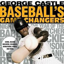 Baseball's Game Changers: Icons, Record Breakers, Scandals, Sensational Series,