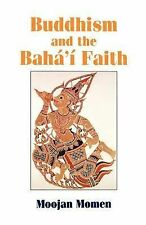 Buddhism and the Baha'i Faith : An Introduction to the Baha'i Faith for...