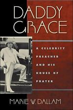 Daddy Grace: A Celebrity Preacher and His House of Prayer (Religion, Race, & Eth