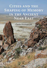 Cities and the Shaping of Memory in the Ancient Near East, Harmansah, Dr Ömür, V