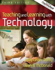 Teaching and Learning with Technology by Jean B. McDonald and Judy Lever-Duffy (