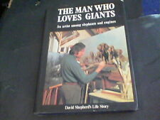 The Man Who Loves Giants by David Shepherd an artist among elephants and engines