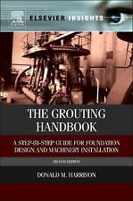 The Grouting Handbook : A Step-By-Step Guide for Foundation Design and...