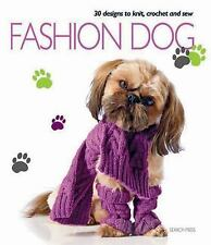 Fashion Dog : 30 Designs to Knit, Crochet and Sew by Search Press Staff...