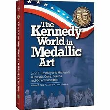 The Kennedy World in Medallic Art : John F. Kennedy and His Family in Medals,...