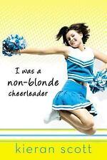 I Was a Non-Blonde Cheerleader by Scott, Kieran