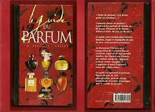 LE GUIDE DU PARFUM 200 PARFUMS PRESTIGIEUX 350 PHOTOS EN COULEURS
