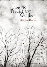 How to Predict the Weather by Burch, Aaron