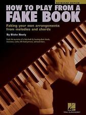 How to Play from a Fake Book : Faking Your Own Arrangements from Melodies and...