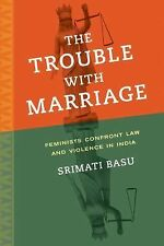 NEW - The Trouble with Marriage: Feminists Confront Law and Violence in India