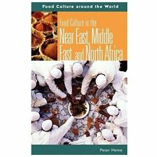 Food Culture in the near East, Middle East, and North Africa by Peter Heine...