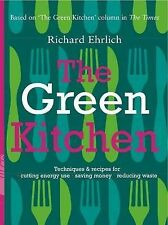 The Green Kitchen: Techniques and Recipes for Cutting Energy Use, Saving Money a