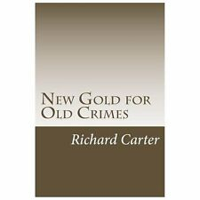 New Gold for Old Crimes by Richard Burnett Carter (2013, Paperback)