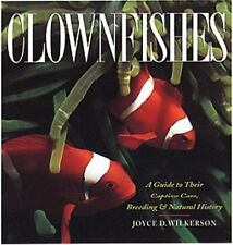 Clownfishes: A Guide to Their Captive Care, Breeding & Natural History