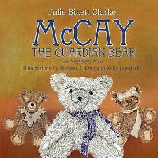 McCay, the Guardian Bear by Julie Clarke Clarke (2015, Paperback)