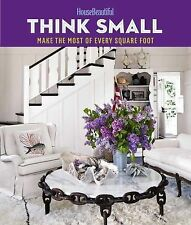 House Beautiful Think Small : Make the Most of Every Square Foot (2014,...