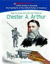 Chester A. Arthur (Kid's Guide to Drawing the Presidents of the United-ExLibrary