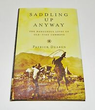 Saddling Up Anyway: The Dangerous Lives of Old-Time Cowboys by Patrick Dearen