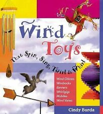 Wind Toys That Spin, Sing, Twirl & Whirl: Wind Chimes * Windsocks * Banners * Wh