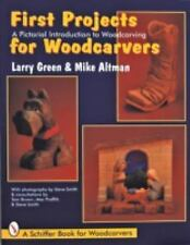 First Projects for Woodcarvers : A Pictorial Introduction to Wood Carving by...