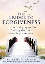 The Bridge to Forgiveness : Stories and Prayers for Finding God and Restoring...